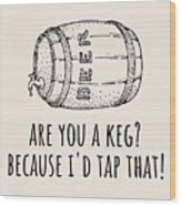 Funny Beer Card - Valentine's Day - Anniversary Or Birthday - Craft Beer - I'd Tap That Wood Print