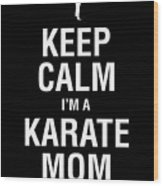 Funny Karate Design Keep Calm Im A Karate Mom White Light Wood Print