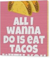 Funny Tacos Valentine - Cute Love Card - Valentine's Day Card - Eat Tacos With You - Taco Lover Gift Wood Print