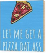 Funny Valentine Card - Anniversary Card - Birthday Card - Sexy Card - Pizza Dat Ass Wood Print