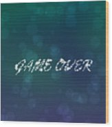 Game Over  Wood Print