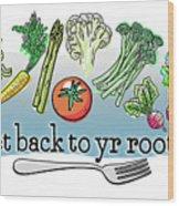 Get Back To Yr Rootz Wood Print