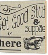 Get Good Stuff Wood Print
