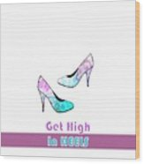 Get High In Heels - Fashion Typography Wood Print