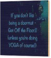 Get Off The Floor Yoga Mat Wood Print