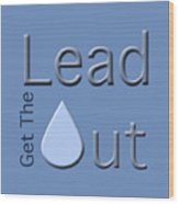 Get The Lead Out Wood Print