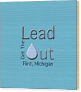 Get The Lead Out Flint Michigan Wood Print