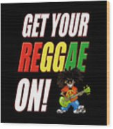 Get Your Reggae On Wood Print
