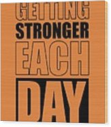 Getting Stronger Each Day Gym Motivational Quotes Poster Wood Print