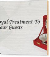 Give A Royal Treatment To Your Guests - Rustik Craft Wood Print
