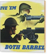 Give Em Both Barrels - Ww2 Propaganda Wood Print