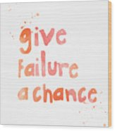 Give Failure A Chance Wood Print