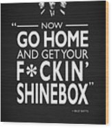 Go Home And Get Your Shinebox Wood Print