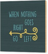 Go Left Wood Print