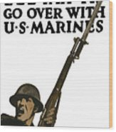 Go Over With Us Marines Wood Print