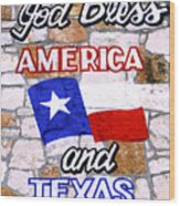 God Bless America And Texas 2 Wood Print