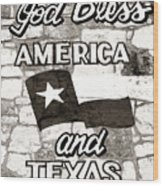God Bless America And Texas Wood Print