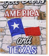 God Bless Amreica And Texas 3 Wood Print