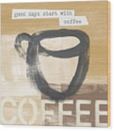 Good Days Start With Coffee- Art By Linda Woods Wood Print