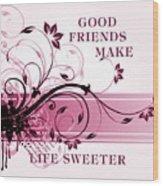 Good Friends Message Wood Print