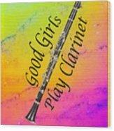Good Girls Play Clarinet 5028.02 Wood Print