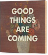 Good Things Are Coming Wood Print