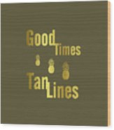 Good Times - Typography Wood Print
