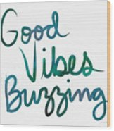 Good Vibes Buzzing- Art By Linda Woods Wood Print