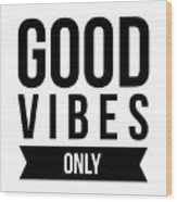Good Vibes Only Wood Print