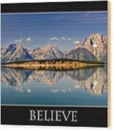 Grand Tetons - Believe Wood Print