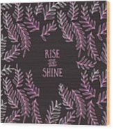 Graphic Art Rise And Shine - Pink Wood Print