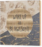 Graphic Art Wake Up And Be Awesome Wood Print