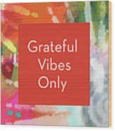 Grateful Vibes Only Journal- Art By Linda Woods Wood Print