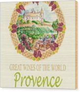 Great Wines Of The World - Provence Wood Print by John Keaton