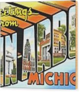 Greetings From Ann Arbor Michigan Wood Print