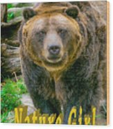 Grizzly Bear Nature Girl    Wood Print