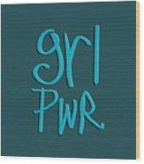 Grl Pwr Wood Print
