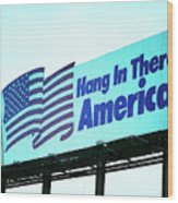 Hang In There America Sign Wood Print