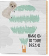 Hang On To Your Dreams Sloth- Art By Linda Woods Wood Print