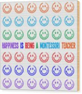 Happiness Is Being A Montessori Teacher Wood Print