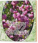 Happy Birthday - Greeting Card - Almond Blossoms No. 1 Wood Print