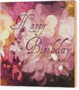 Happy Birthday Wood Print by Cathie Tyler