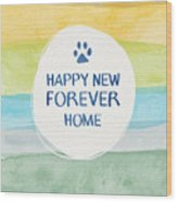 Happy New Forever Home- Art By Linda Woods Wood Print