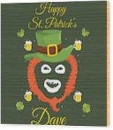 Happy St Patrick's Dave League Of Gentlemen Inspired Papa Lazarou  Wood Print