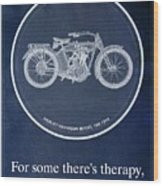Harley Davidson Model 10b 1914, For Some There's Therapy, For The Rest Of Us There's Motorcycles Wood Print