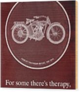 Harley Davidson Model 10b 1914 For Some There's Therapy, For The Rest Of Us There's Motorcycles, Red Wood Print