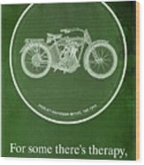 Harley Davidson Model 10b,1914 For Some There's Therapy, For The Rest Of Us There's Motorcycles Wood Print