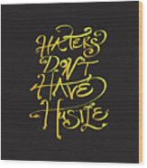 Haters Don't Have Hustle Wood Print