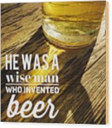 He was a wise man who invented beer Wood Print