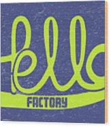 Hello Factory Wood Print